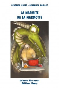 La Marmite de la Marmotte - Béatrice Libert